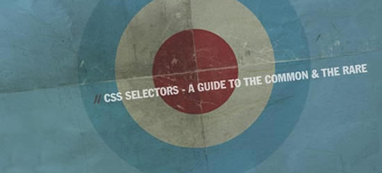 CSS Selectors – A Guide To The Common And The Rare